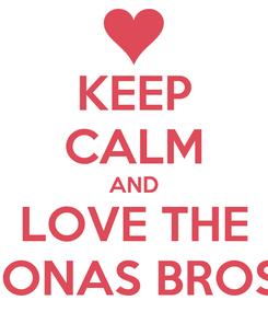 Poster: KEEP CALM AND LOVE THE JONAS BROS.