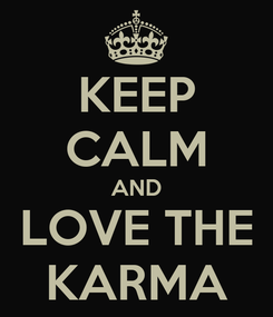 Poster: KEEP CALM AND LOVE THE KARMA