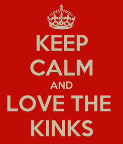 Poster: KEEP CALM AND LOVE THE  KINKS
