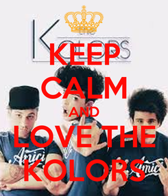 Poster: KEEP CALM AND LOVE THE KOLORS