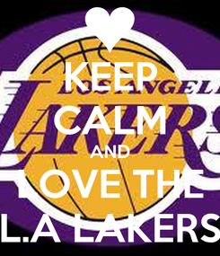 Poster: KEEP CALM AND LOVE THE L.A LAKERS