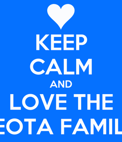 Poster: KEEP CALM AND LOVE THE LEOTA FAMILY