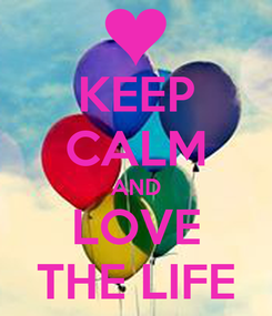 Poster: KEEP CALM AND LOVE THE LIFE