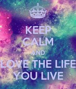 Poster: KEEP CALM AND LOVE THE LIFE YOU LIVE