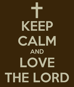 Poster: KEEP CALM AND LOVE THE LORD