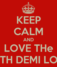Poster: KEEP CALM AND LOVE THe LOVE TH DEMI LOVATO