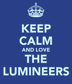 Poster: KEEP CALM AND LOVE THE LUMINEERS