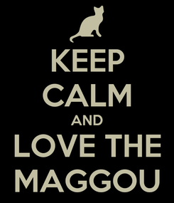 Poster: KEEP CALM AND LOVE THE MAGGOU