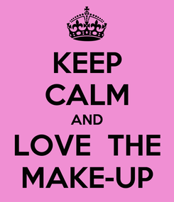 Poster: KEEP CALM AND LOVE  THE MAKE-UP