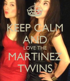 Poster: KEEP CALM AND LOVE THE MARTINEZ TWINS