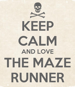 Poster: KEEP CALM AND LOVE THE MAZE RUNNER