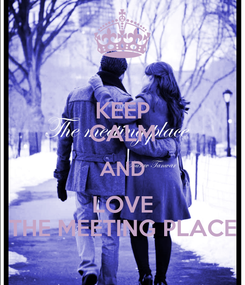 Poster: KEEP CALM AND LOVE THE MEETING PLACE