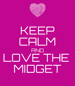 Poster: KEEP CALM AND LOVE THE  MIDGET