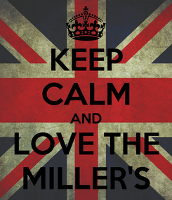 Poster: KEEP CALM AND LOVE THE MILLER'S