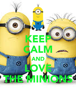 Poster: KEEP CALM AND LOVE THE MINIONS
