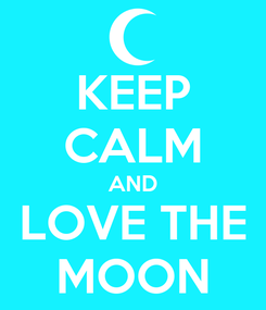 Poster: KEEP CALM AND LOVE THE MOON
