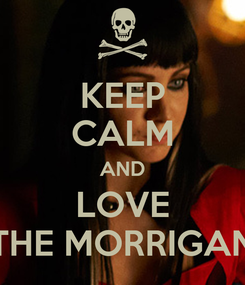 Poster: KEEP CALM AND LOVE THE MORRIGAN