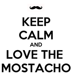 Poster: KEEP CALM AND LOVE THE  MOSTACHO