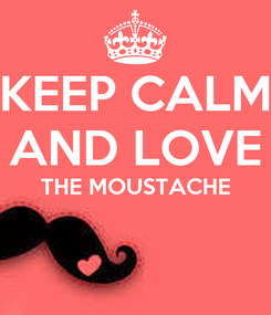 Poster: KEEP CALM AND LOVE THE MOUSTACHE