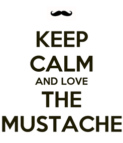 Poster: KEEP CALM AND LOVE THE MUSTACHE