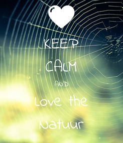Poster: KEEP CALM AND Love the Natuur
