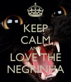 Poster: KEEP CALM AND LOVE THE NEGRINHA