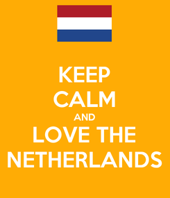 Poster: KEEP CALM AND LOVE THE NETHERLANDS