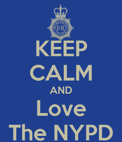 Poster: KEEP CALM AND Love The NYPD