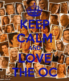 Poster: KEEP CALM AND LOVE THE OC