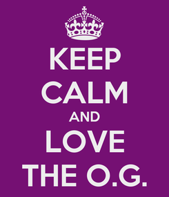 Poster: KEEP CALM AND LOVE THE O.G.