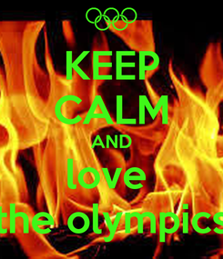 Poster: KEEP CALM AND love  the olympics