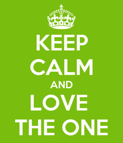 Poster: KEEP CALM AND LOVE  THE ONE