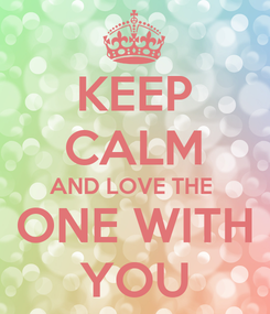 Poster: KEEP CALM AND LOVE THE  ONE WITH YOU