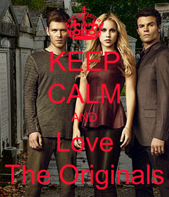 Poster: KEEP CALM AND Love The Originals