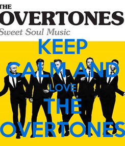 Poster: KEEP CALM AND LOVE THE OVERTONES