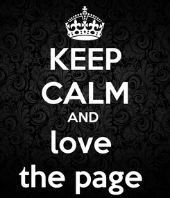 Poster: KEEP CALM AND  love  the page