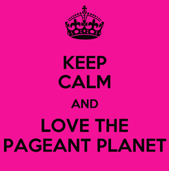 Poster: KEEP CALM AND LOVE THE PAGEANT PLANET