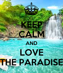 Poster: KEEP CALM AND LOVE THE PARADISE