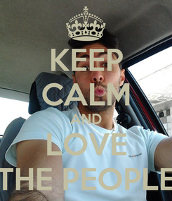 Poster: KEEP CALM AND LOVE THE PEOPLE
