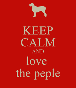 Poster: KEEP CALM AND love  the peple