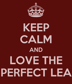 Poster: KEEP CALM AND LOVE THE PERFECT LEA