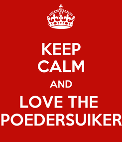 Poster: KEEP CALM AND LOVE THE  POEDERSUIKER