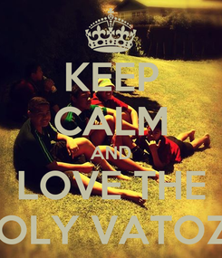 Poster: KEEP CALM AND LOVE THE POLY VATOZ!!