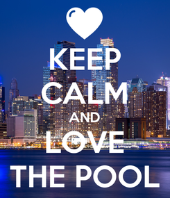 Poster: KEEP CALM AND LOVE THE POOL