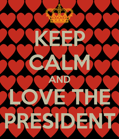 Poster: KEEP CALM AND LOVE THE PRESIDENT