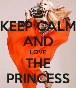 Poster: KEEP CALM AND LOVE THE PRINCESS