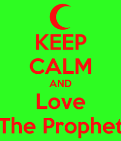 Poster: KEEP CALM AND Love The Prophet