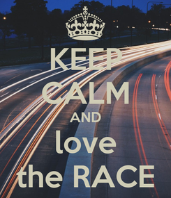 Poster: KEEP CALM AND love the RACE