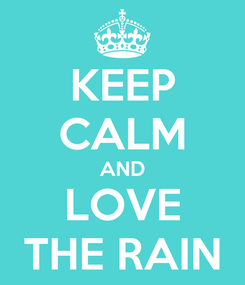 Poster: KEEP CALM AND LOVE THE RAIN