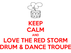 Poster: KEEP CALM AND LOVE THE RED STORM DRUM & DANCE TROUPE
